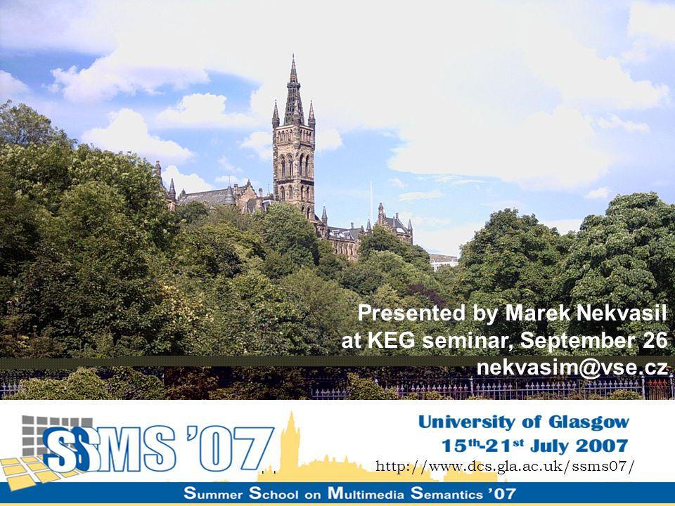 http://www.dcs.gla.ac.uk/ssms07/ Presented by Marek Nekvasil at KEG seminar, September 26 nekvasim@vse.cz