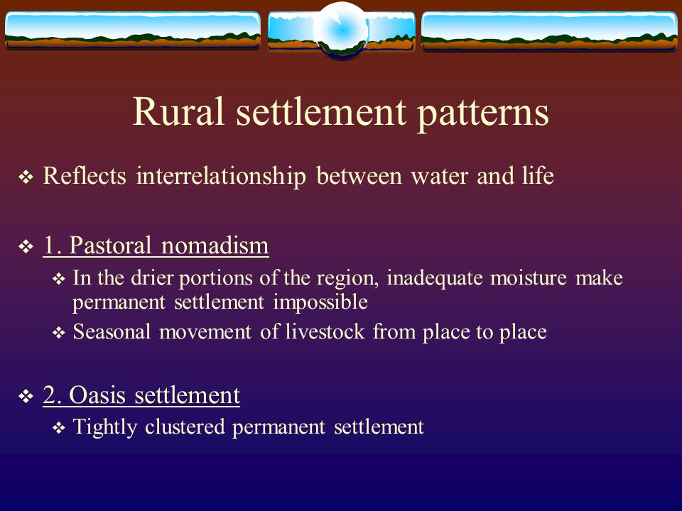 Rural settlement patterns  Reflects interrelationship between water and life  1.