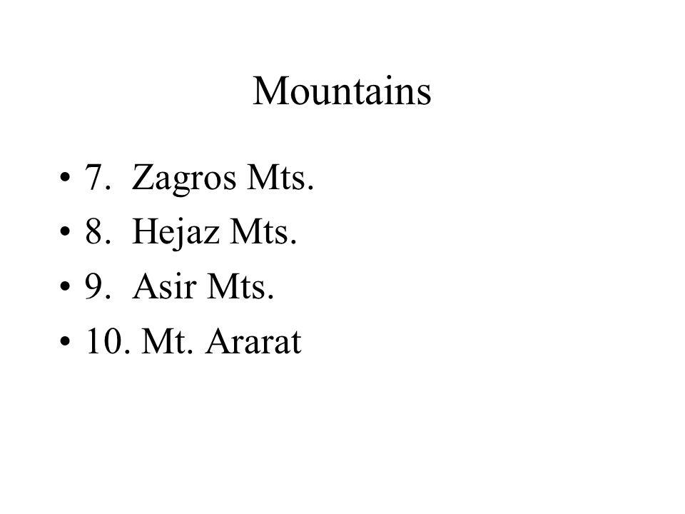Mountains 7. Zagros Mts. 8. Hejaz Mts. 9. Asir Mts. 10. Mt. Ararat