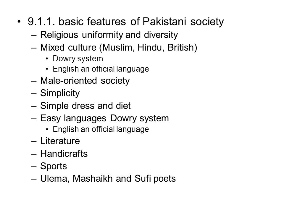 9.1.1. basic features of Pakistani society –Religious uniformity and diversity –Mixed culture (Muslim, Hindu, British) Dowry system English an officia