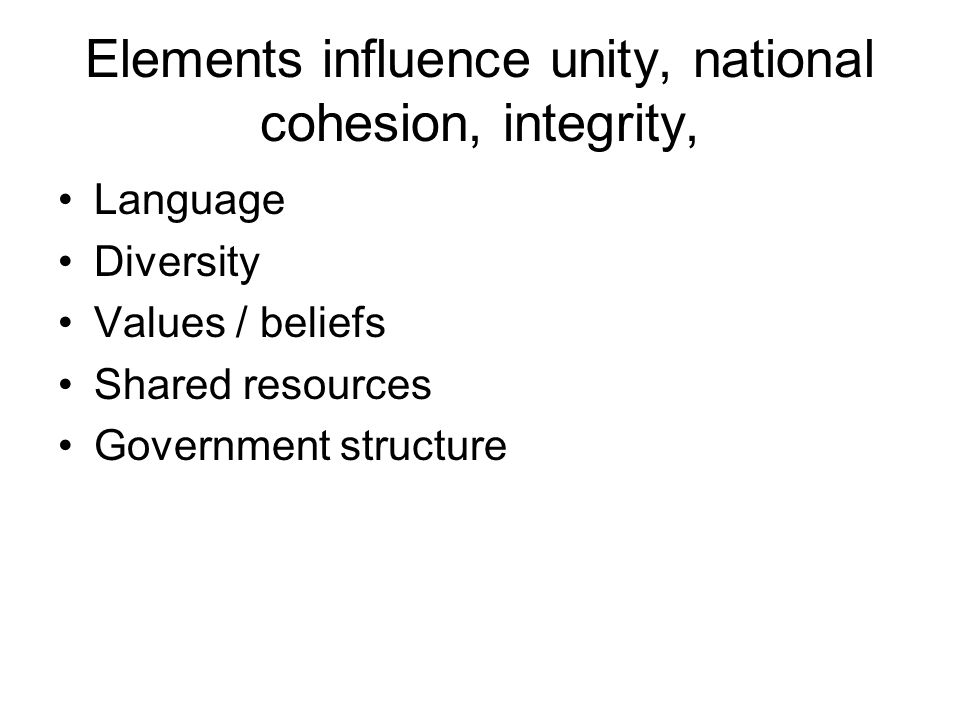 Elements influence unity, national cohesion, integrity, Language Diversity Values / beliefs Shared resources Government structure