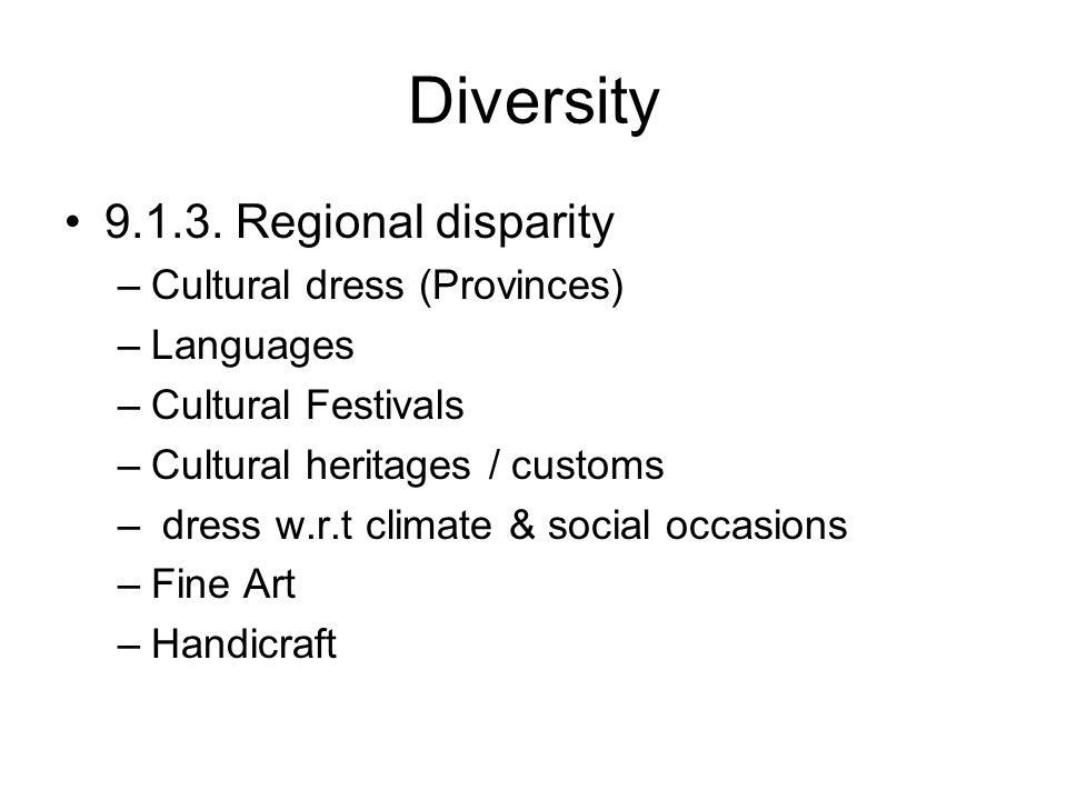 Diversity 9.1.3. Regional disparity –Cultural dress (Provinces) –Languages –Cultural Festivals –Cultural heritages / customs – dress w.r.t climate & s