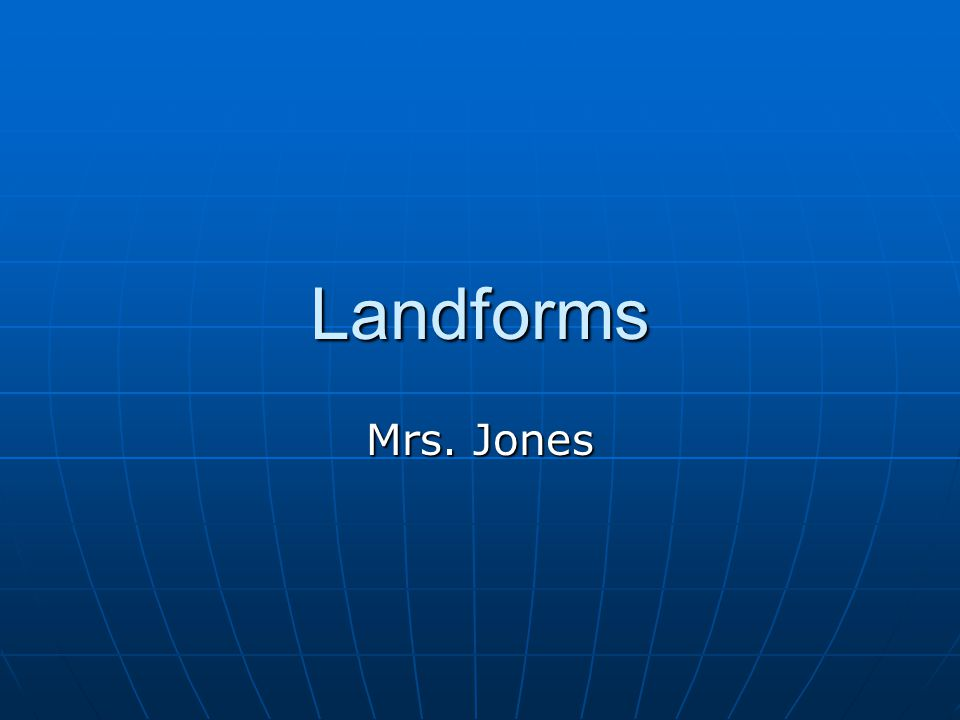 Landforms Mrs. Jones