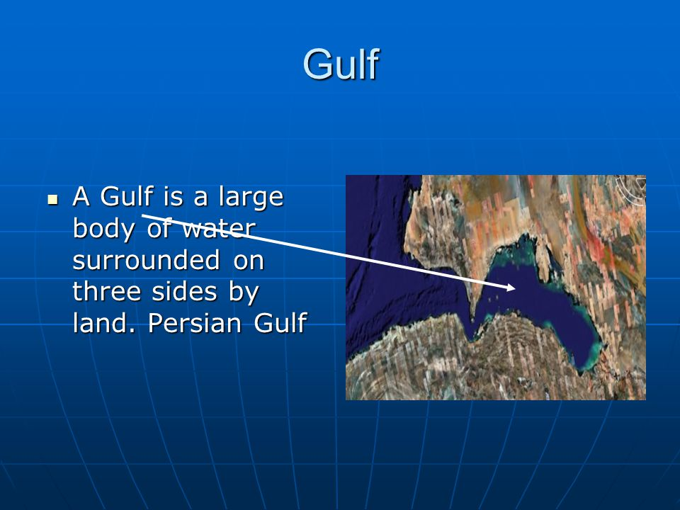 Gulf A Gulf is a large body of water surrounded on three sides by land.