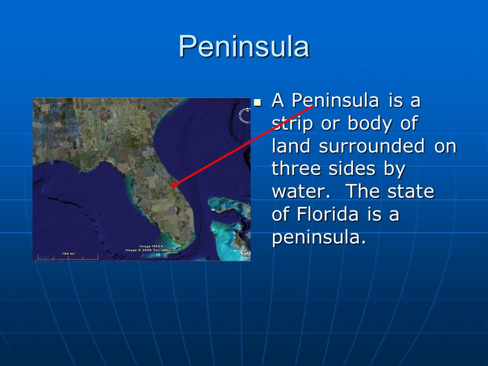 Peninsula A Peninsula is a strip or body of land surrounded on three sides by water. The state of Florida is a peninsula. A Peninsula is a strip or bo
