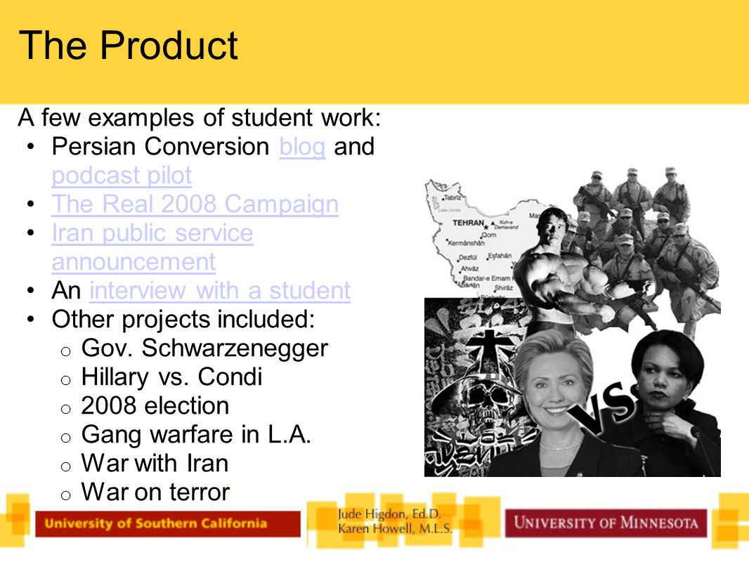 The Product A few examples of student work: Persian Conversion blog and podcast pilot blog podcast pilot The Real 2008 Campaign Iran public service announcementIran public service announcement An interview with a student interview with a student Other projects included: o Gov.