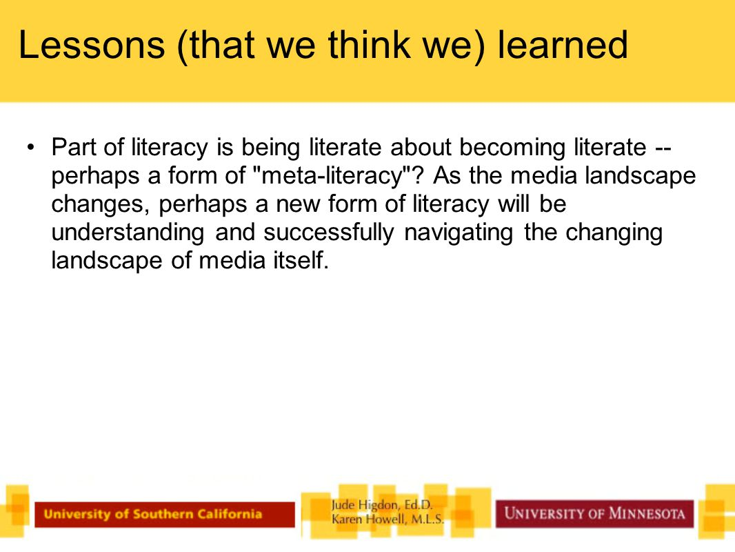 Lessons (that we think we) learned Part of literacy is being literate about becoming literate -- perhaps a form of meta-literacy .