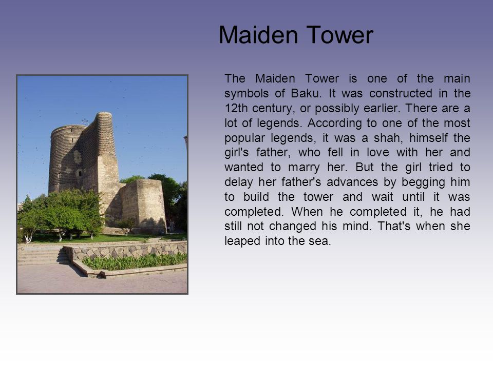 Maiden Tower The Maiden Tower is one of the main symbols of Baku.