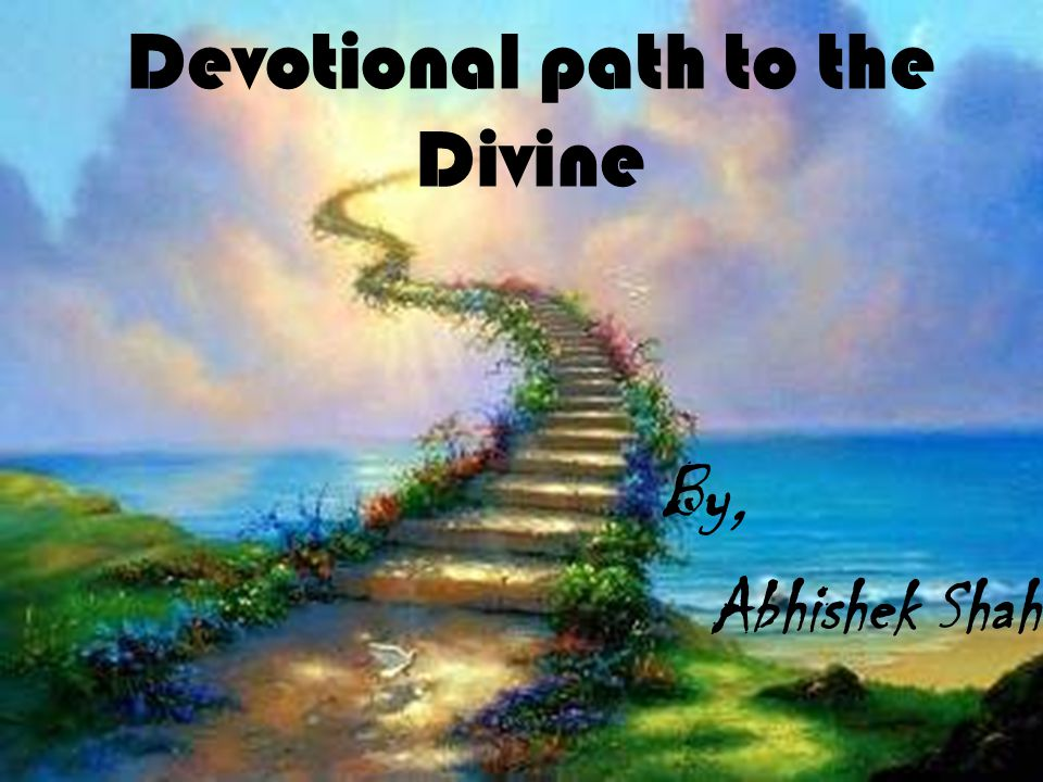 Devotional path to the Divine By, Abhishek Shah