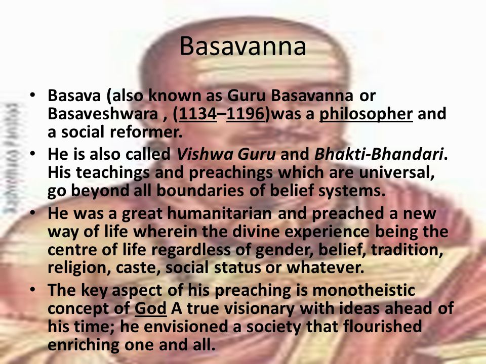 Basavanna Basava (also known as Guru Basavanna or Basaveshwara, (1134–1196)was a philosopher and a social reformer.