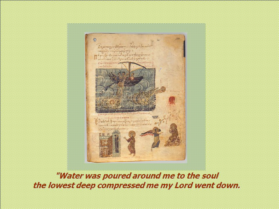 Water was poured around me to the soul the lowest deep compressed me my Lord went down.