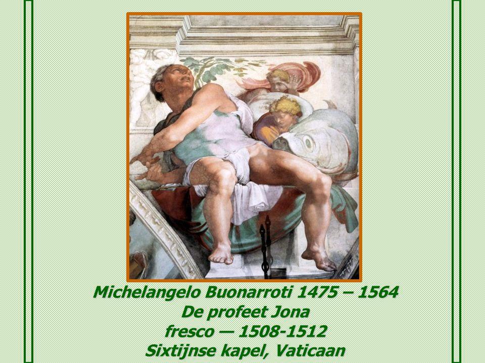 Michelangelo Buonarroti 1475 – 1564 De profeet Jona fresco — 1508-1512 Sixtijnse kapel, Vaticaan