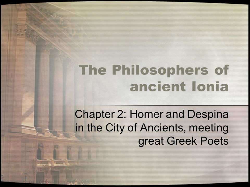 The Philosophers of ancient Ionia Chapter 2: Homer and Despina in the City of Ancients, meeting great Greek Poets