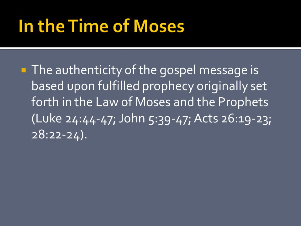  The authenticity of the gospel message is based upon fulfilled prophecy originally set forth in the Law of Moses and the Prophets (Luke 24:44-47; Jo
