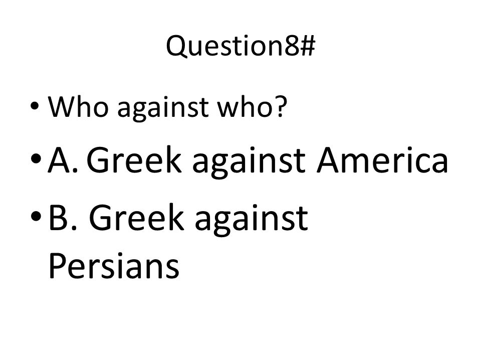 Question7# WHAT year was it when the battle begin? A. 450bc B. 2012 C. 490bc D.1900s
