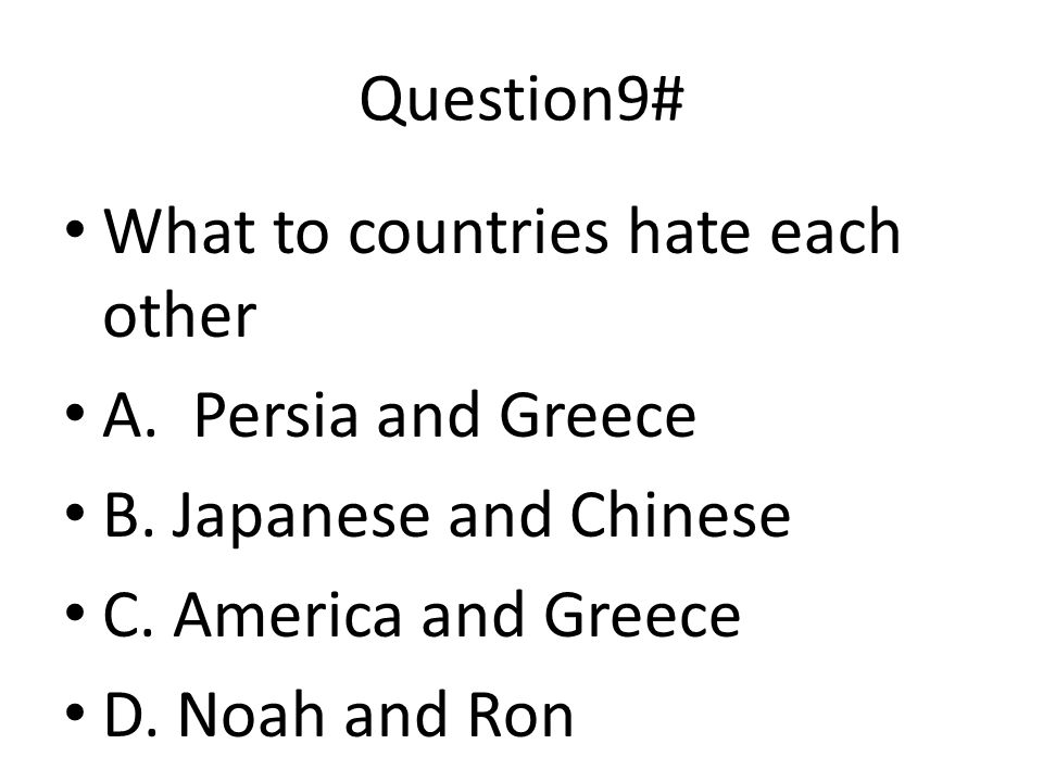 Question8# Who against who? A. Greek against America B. Greek against Persians