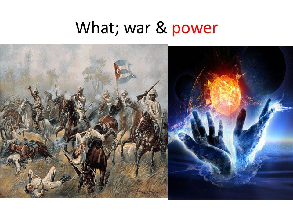 What; war & power