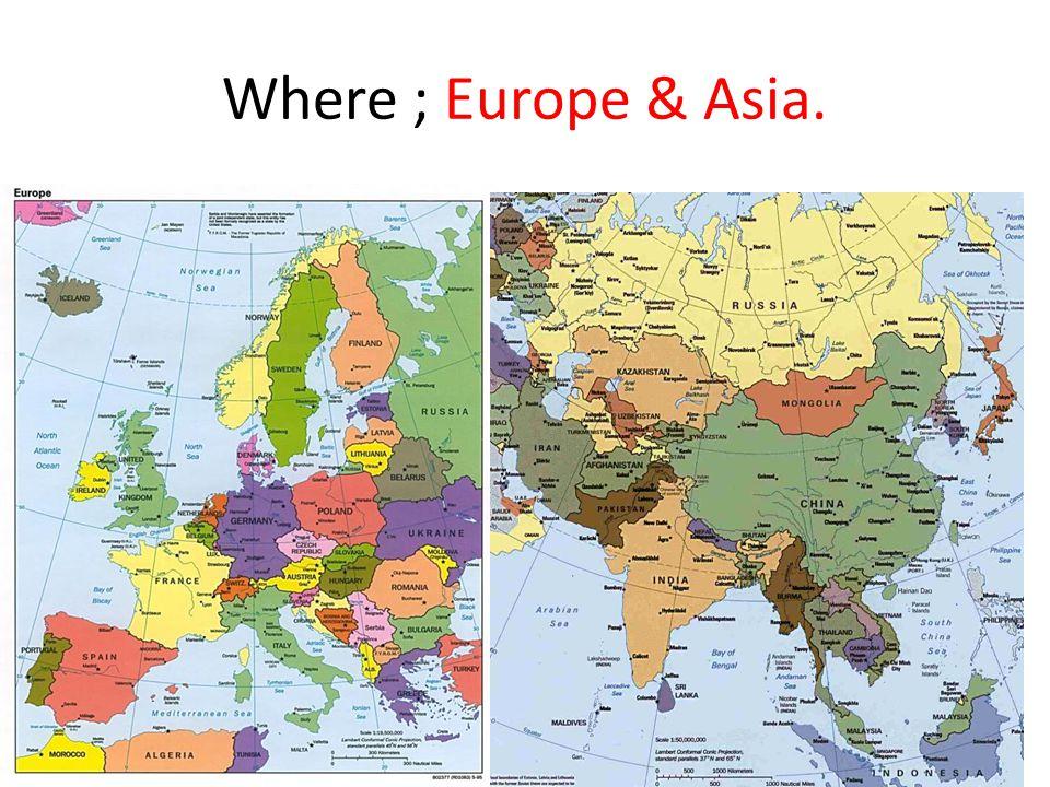 Where ; Europe & Asia.