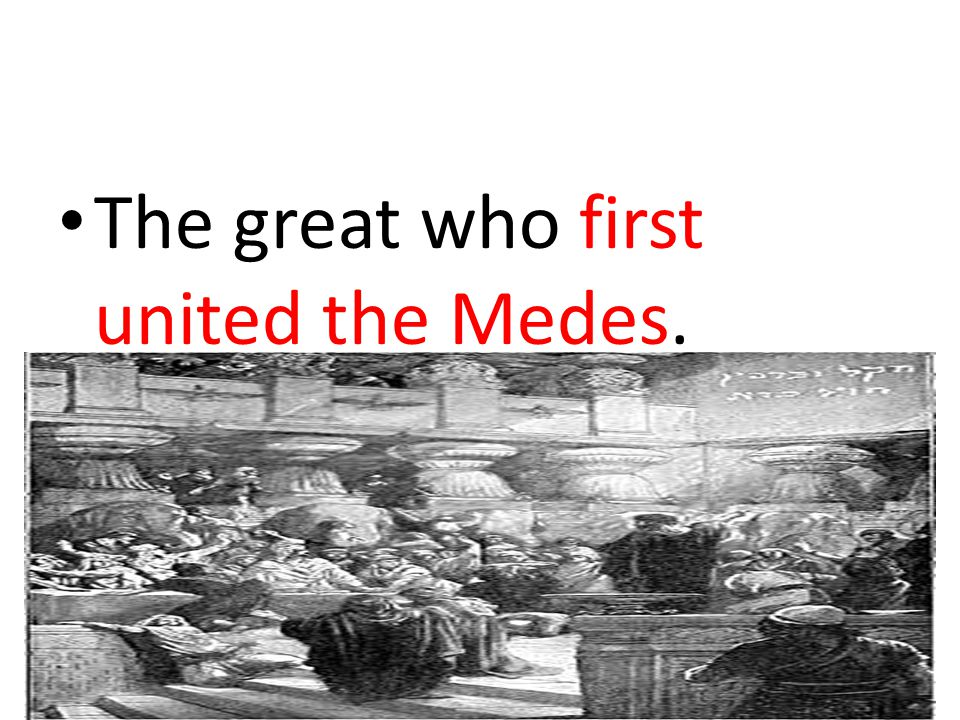 The great who first united the Medes.