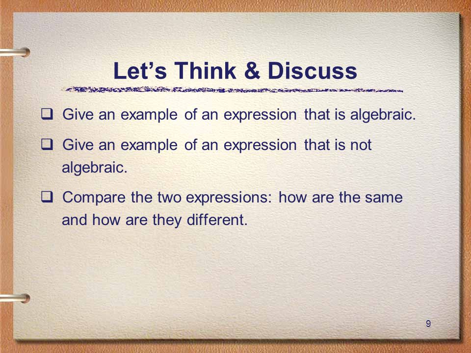 9 Let's Think & Discuss  Give an example of an expression that is algebraic.