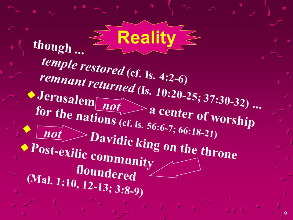 8 Rebuilding the Walls/Ezra Malachi; Zechariah 9-14; Nehemiah 1-13; Ezra 7-10  Post-exilic community in Palestine: disillusionment set in   Many promises: not immediately fulfilled  The Dynasty of David: rise again.