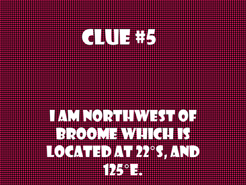 Clue #4 If you were coming from Port Sudan, Sudan to my place, you would cross over the Red Sea and part of the PersIAn Gulf.
