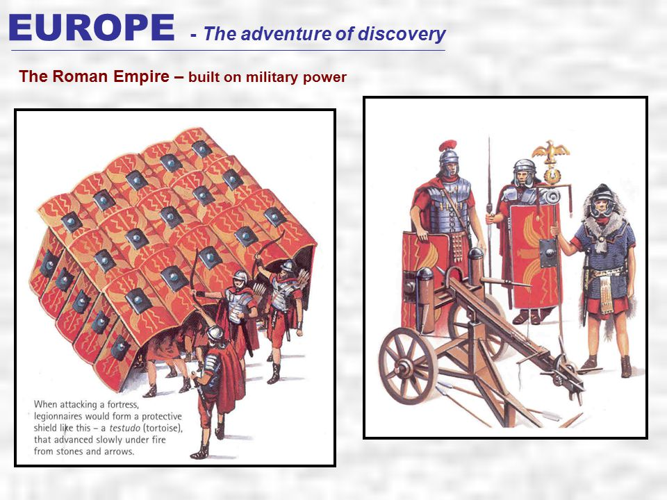 EUROPE - The adventure of discovery The Roman Empire – built on military power
