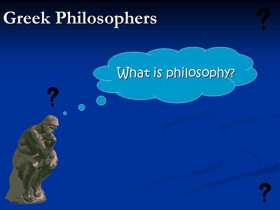 Greek Philosophers What is philosophy?