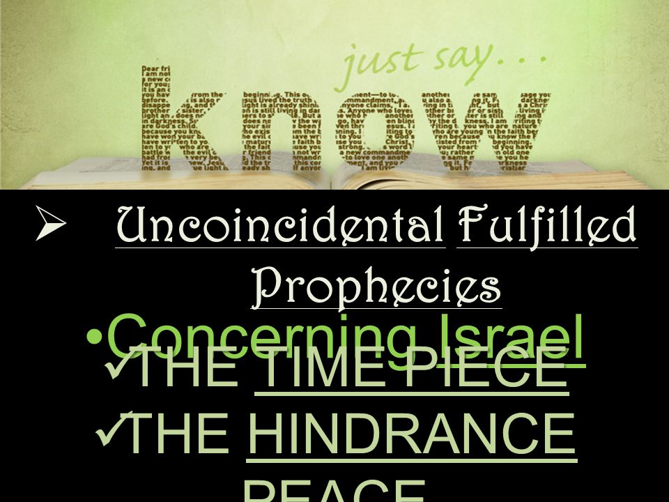  Uncoincidental Fulfilled Prophecies Concerning IsraelConcerning Israel THE TIME PIECE THE TIME PIECE THE HINDRANCE PEACE THE HINDRANCE PEACE