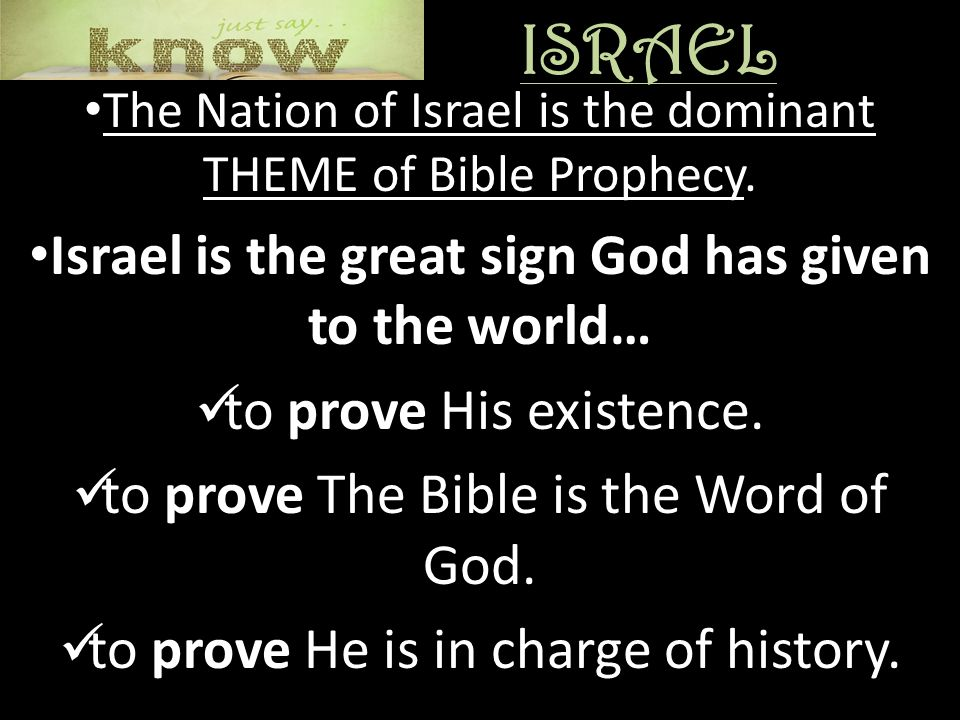 ISRAEL The Nation of Israel is the dominant THEME of Bible Prophecy.