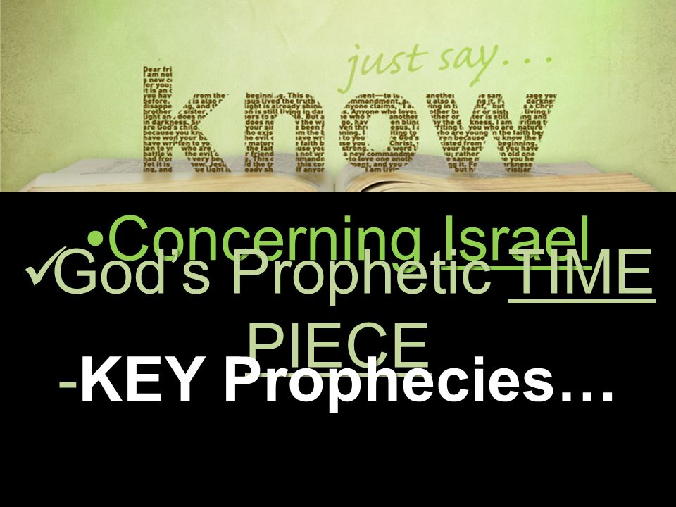 Concerning IsraelConcerning Israel God's Prophetic TIME PIECE God's Prophetic TIME PIECE -KEY Prophecies…