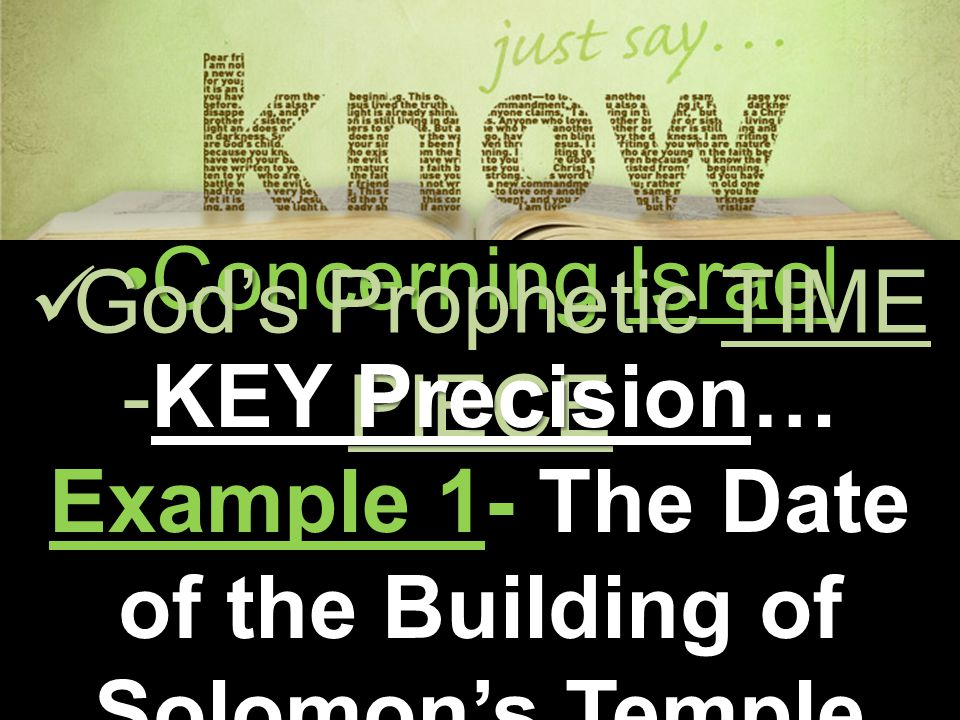 Concerning IsraelConcerning Israel God's Prophetic TIME PIECE God's Prophetic TIME PIECE -KEY Precision… Example 1- The Date of the Building of Solomon's Temple