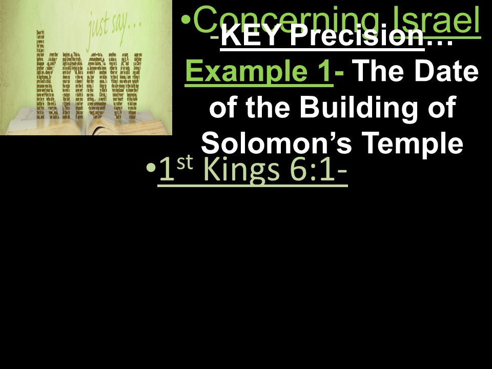 Concerning IsraelConcerning Israel -KEY Precision… Example 1- The Date of the Building of Solomon's Temple 1 st Kings 6:1- 1 st Kings 6:1-