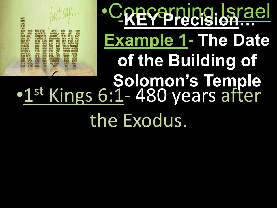Concerning IsraelConcerning Israel -KEY Precision… Example 1- The Date of the Building of Solomon's Temple 1 st Kings 6:1- 480 years after the Exodus.