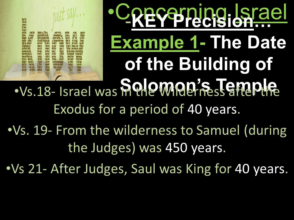 Concerning IsraelConcerning Israel -KEY Precision… Example 1- The Date of the Building of Solomon's Temple Vs.18- Israel was in the Wilderness after the Exodus for a period of 40 years.