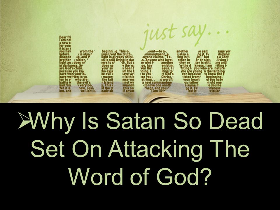  Why Is Satan So Dead Set On Attacking The Word of God