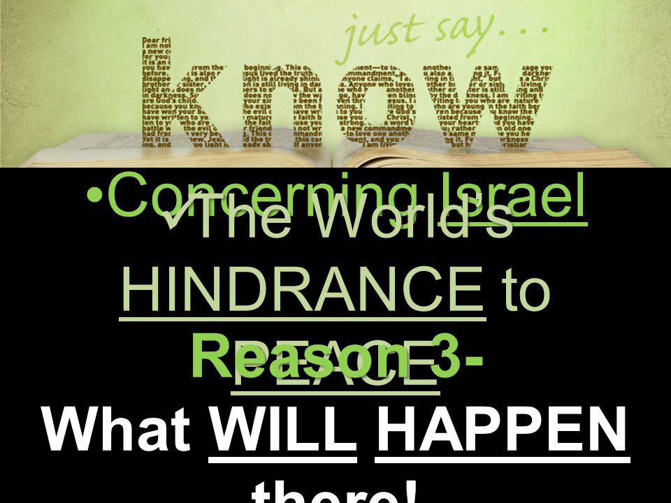 Concerning IsraelConcerning Israel The World's HINDRANCE to PEACE The World's HINDRANCE to PEACE Reason 3- What WILL HAPPEN there!