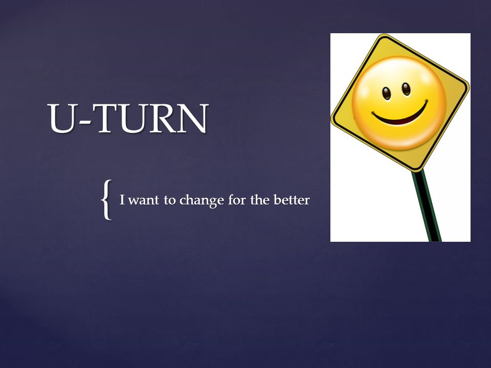 { U-TURN I want to change for the better
