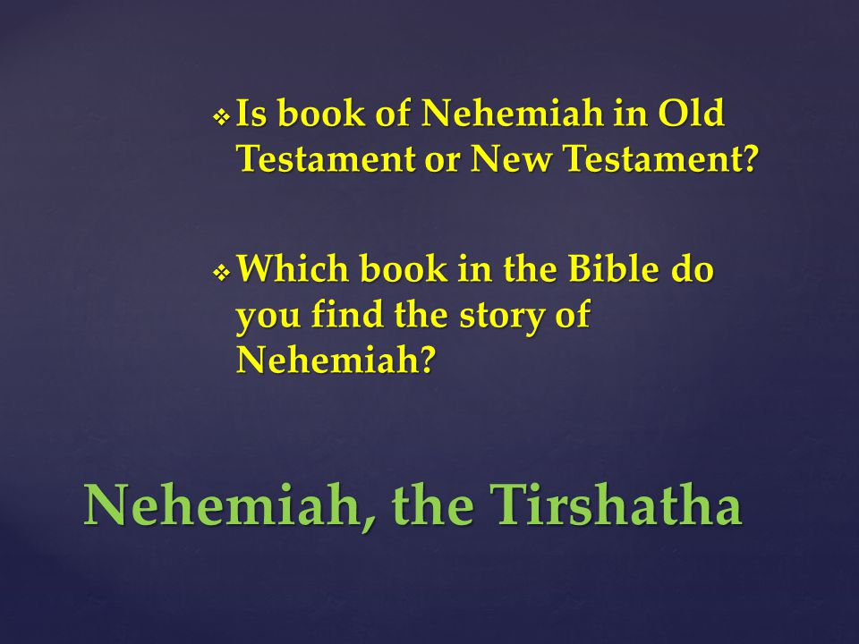  Is book of Nehemiah in Old Testament or New Testament.