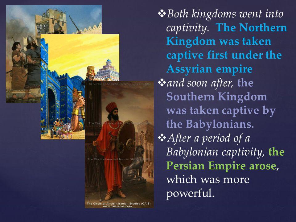  Both kingdoms went into captivity.
