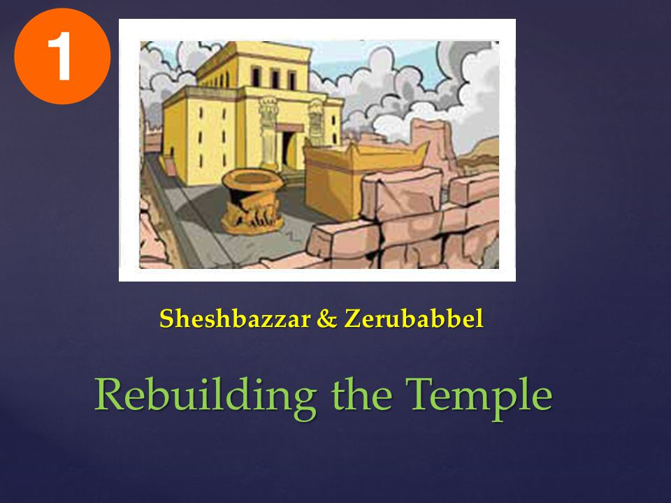 Sheshbazzar & Zerubabbel Rebuilding the Temple