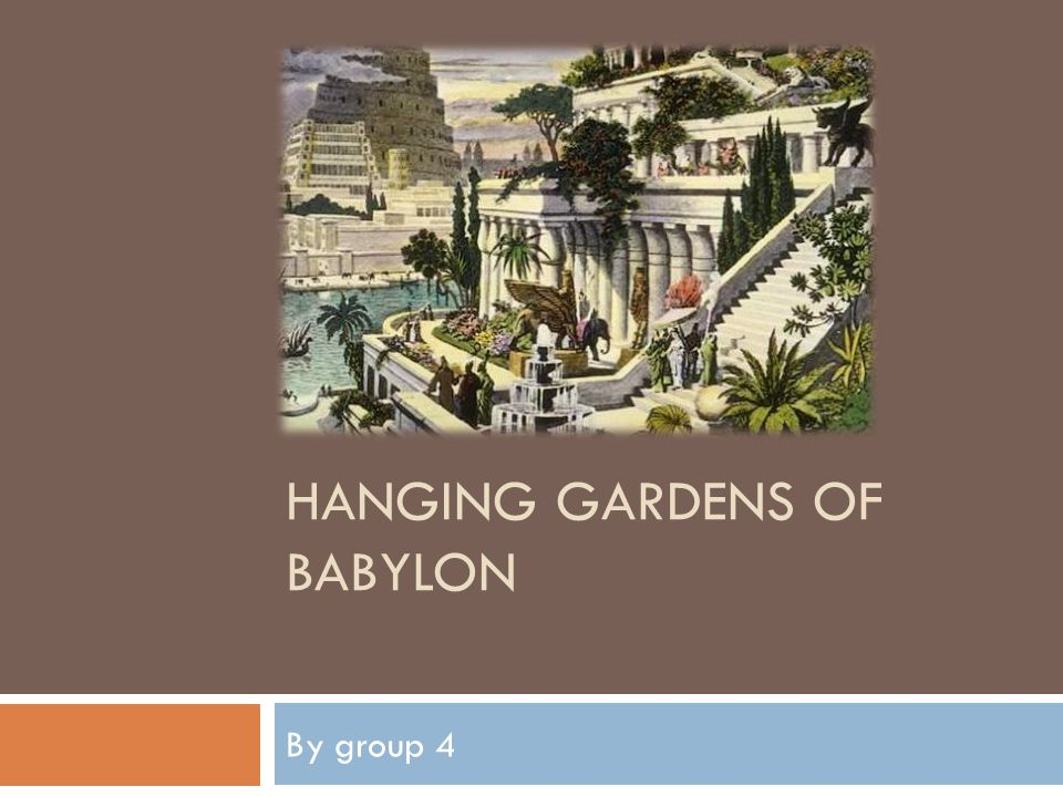 HANGING GARDENS OF BABYLON By group 4