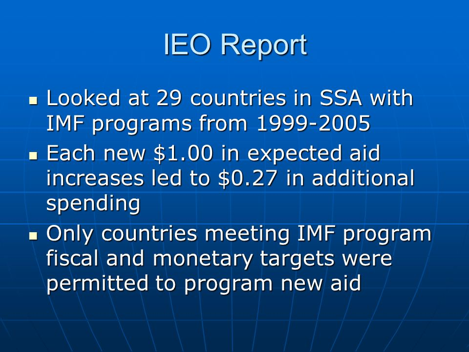 IEO Report Looked at 29 countries in SSA with IMF programs from 1999-2005 Looked at 29 countries in SSA with IMF programs from 1999-2005 Each new $1.0