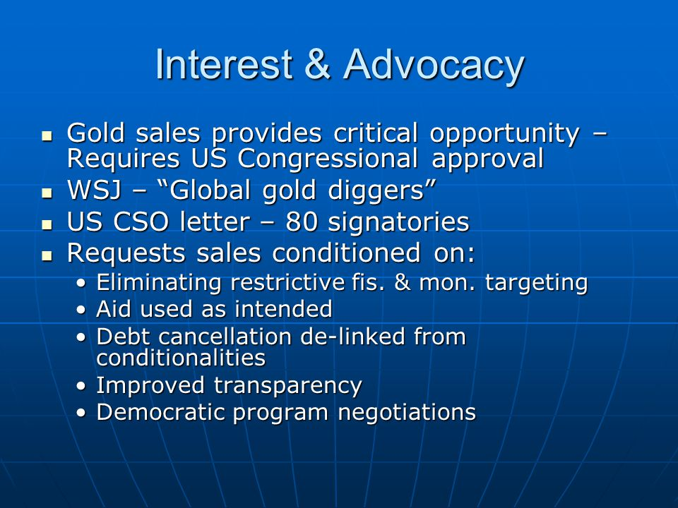 Interest & Advocacy Gold sales provides critical opportunity – Requires US Congressional approval Gold sales provides critical opportunity – Requires