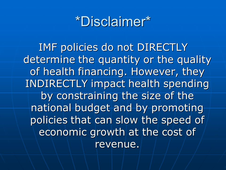 *Disclaimer* IMF policies do not DIRECTLY determine the quantity or the quality of health financing.