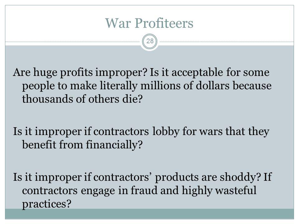 War Profiteers Are huge profits improper.