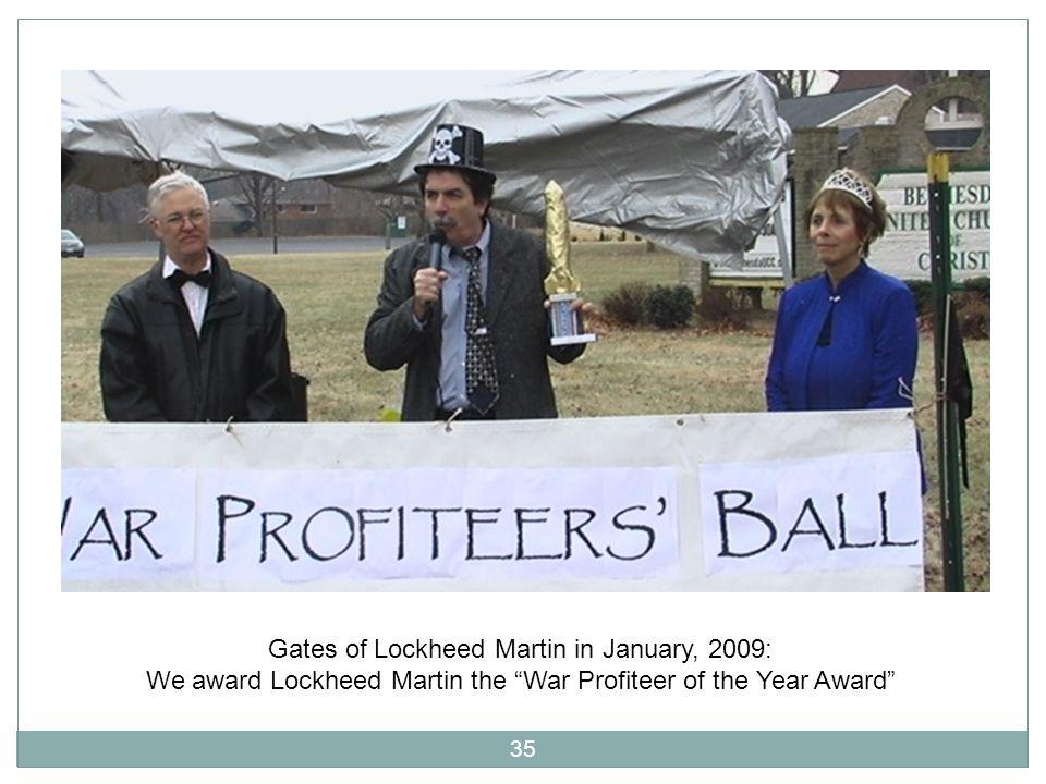 Gates of Lockheed Martin in January, 2009: We award Lockheed Martin the War Profiteer of the Year Award 35
