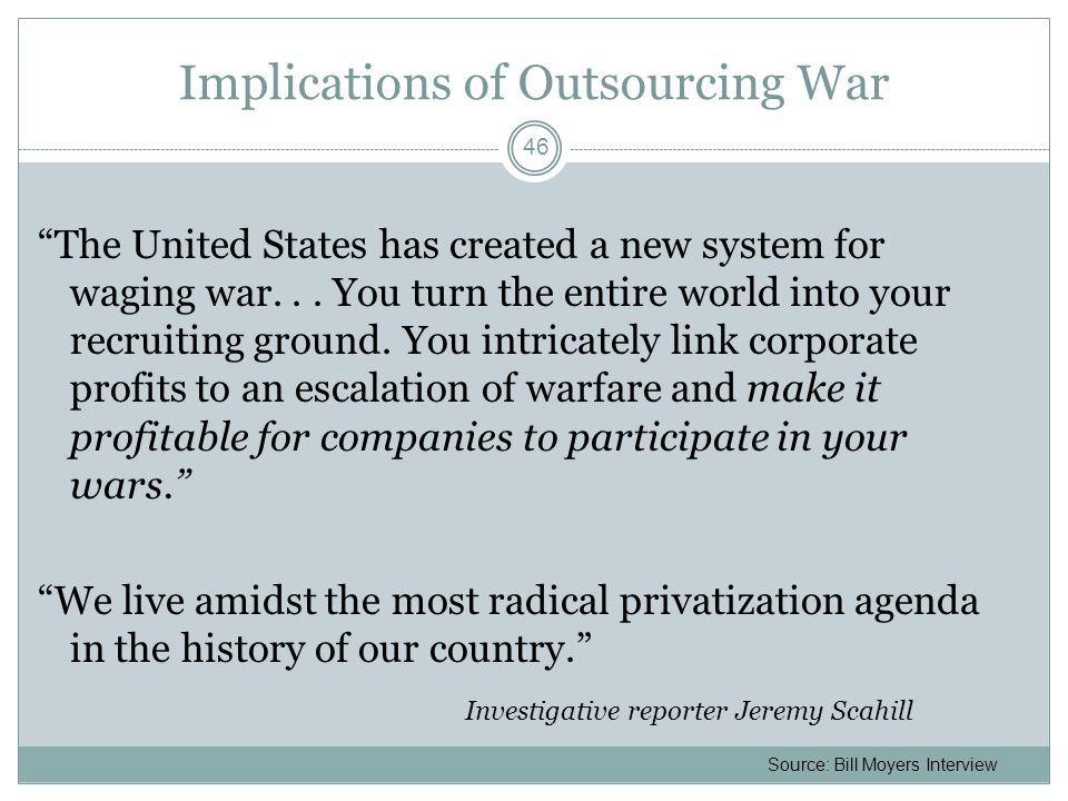 Implications of Outsourcing War The United States has created a new system for waging war...
