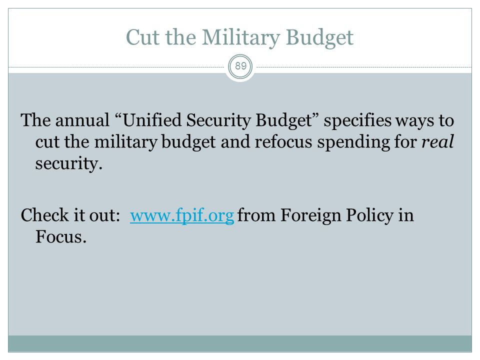 Cut the Military Budget The annual Unified Security Budget specifies ways to cut the military budget and refocus spending for real security.