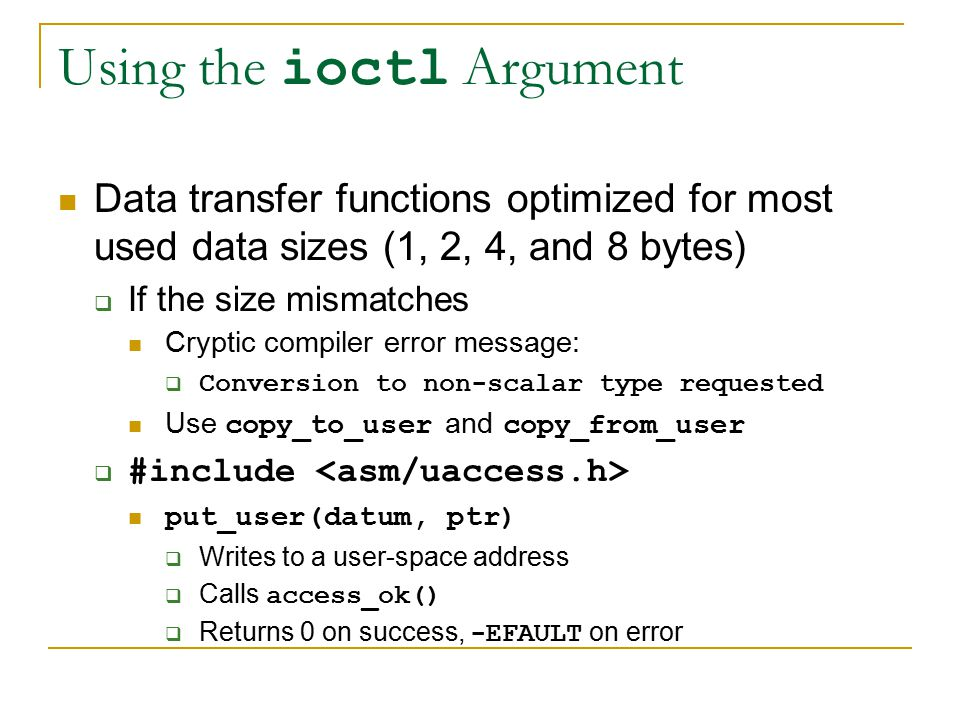 Using the ioctl Argument Data transfer functions optimized for most used data sizes (1, 2, 4, and 8 bytes)  If the size mismatches Cryptic compiler e